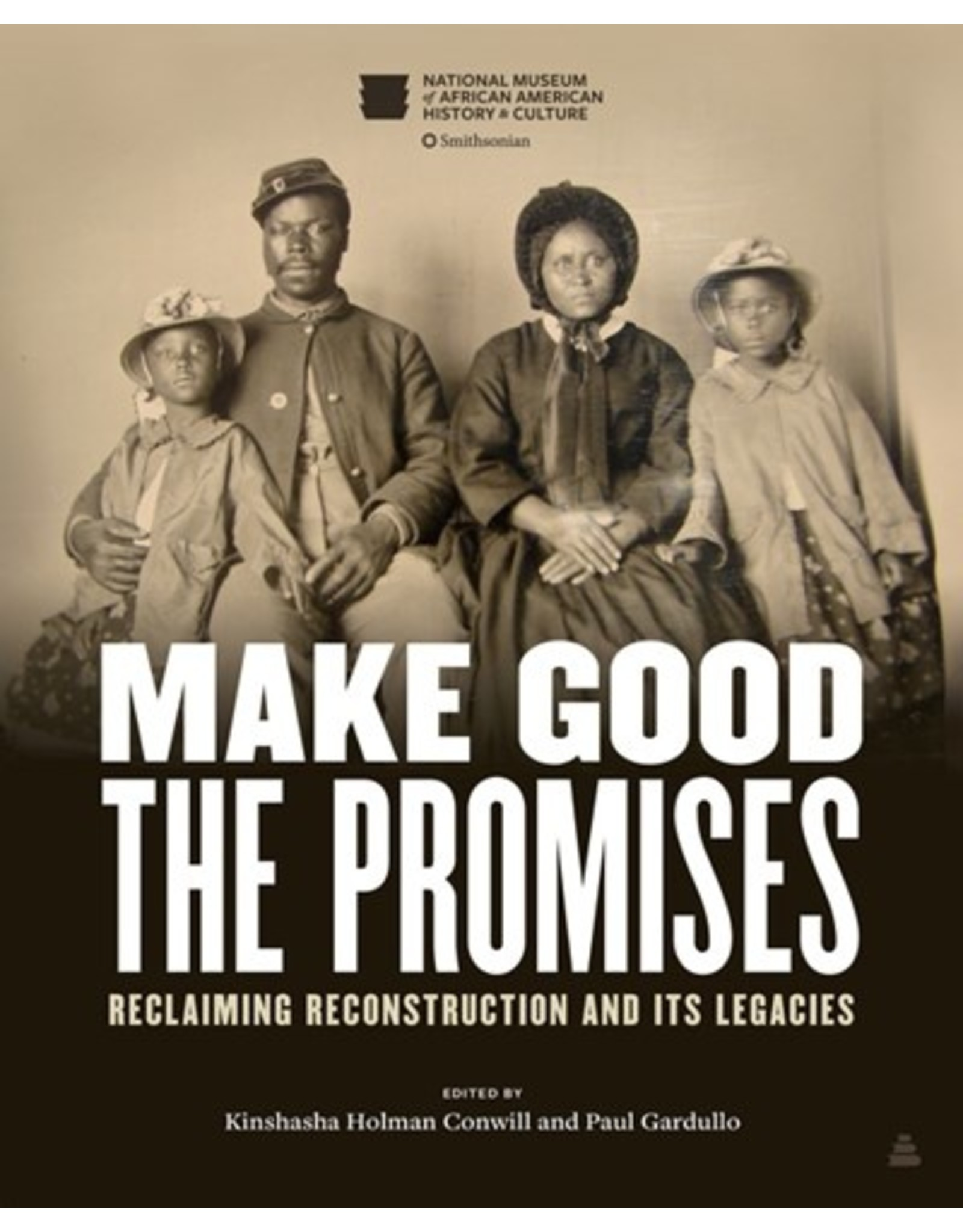 Books Make Good The Promises: Reclaiming Reconstruction and its Legacies edited by Kinshasha Holman Conwill and Paul Gardullo