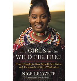 Books The Girls in the Wild Fig Tree: How I fought to Save Myself, My Sister and Thousands of Girls Worldwide by Nice Leng'ete with Elizabeth Butler- Witter