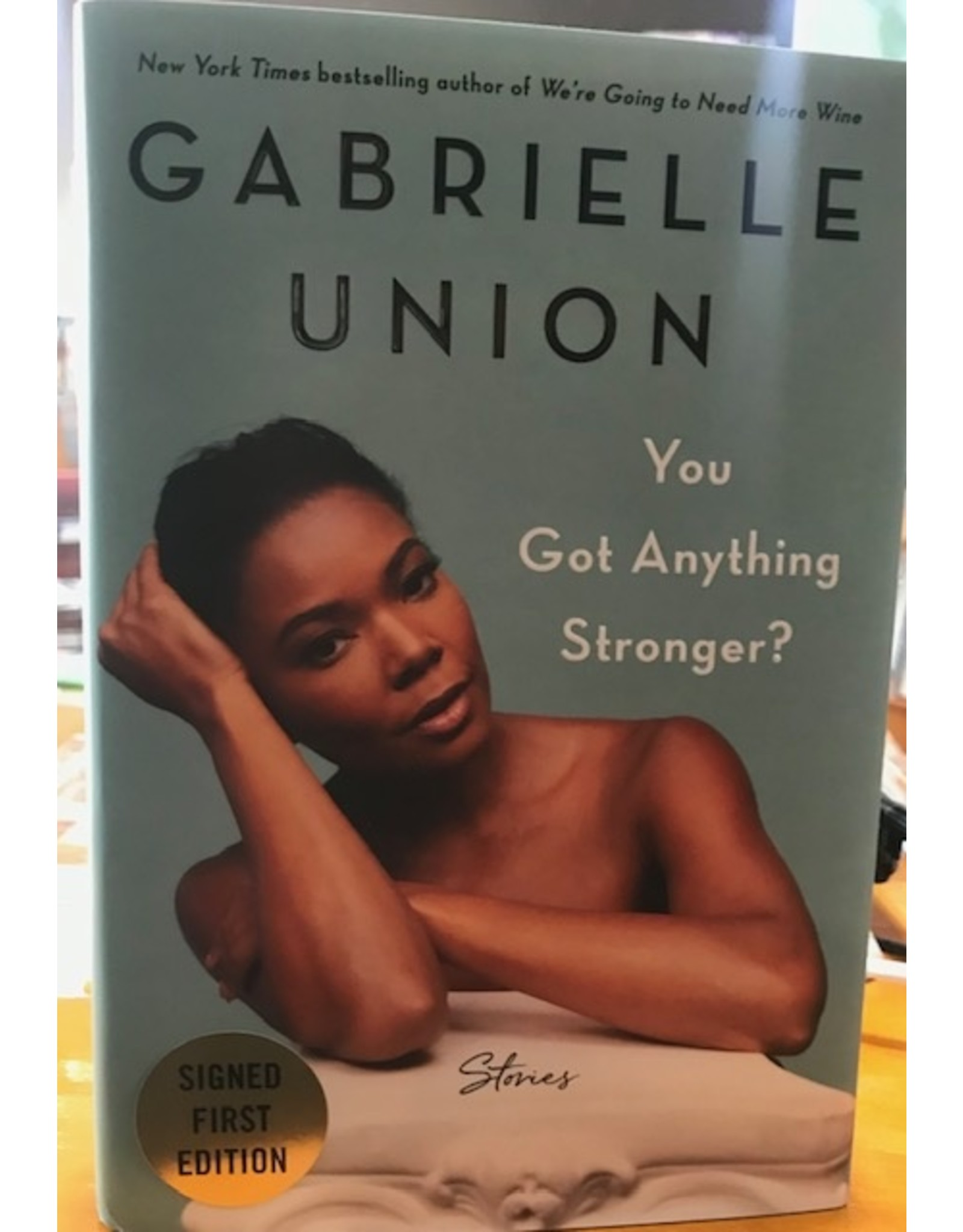 Books You Got Anything Stronger? Stories by Gabrielle Union (Signed First Editions)