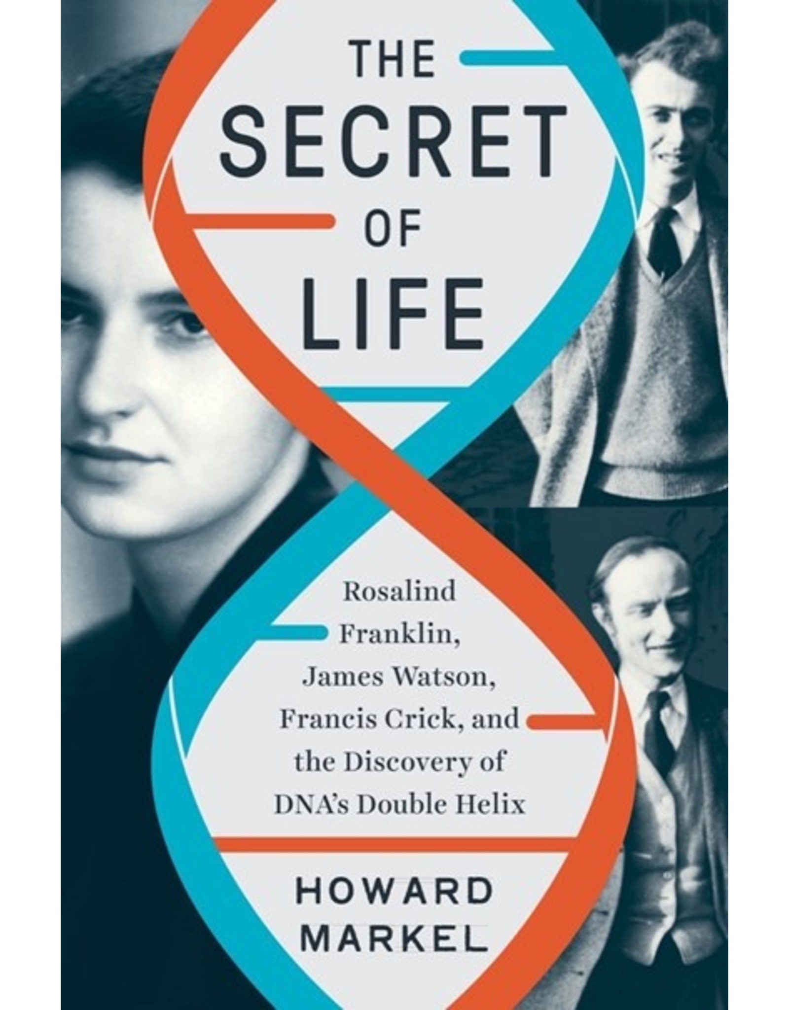Books The Secret of Life: Rosalind Franklin, James Watson and Francis Crick and the Discovery of the DNA's Double Helix by Howard Markel