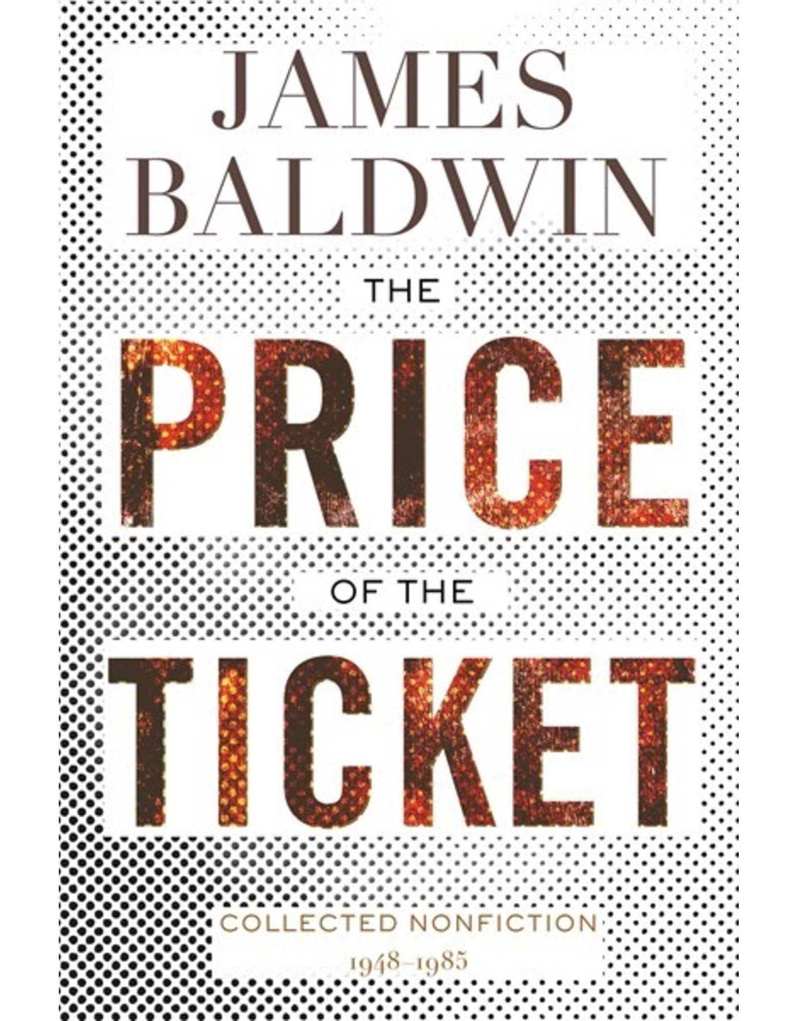 Books The Price of the Ticket : Collected Nonfiction 1948-1985   by James Baldwin