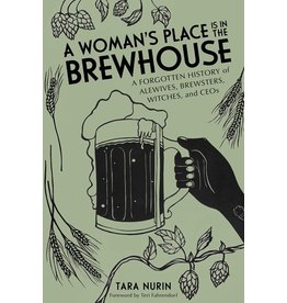 Books A Woman's Place is in the Brewhouse : A Forgotten History of Alewives, Brewsters and Witches and CEO's by Tara Nurin