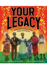 Books Your Legacy: A Bold Reclaiming of Our Enslaved History written by Schele Williams Illustrated by Tonya Engel
