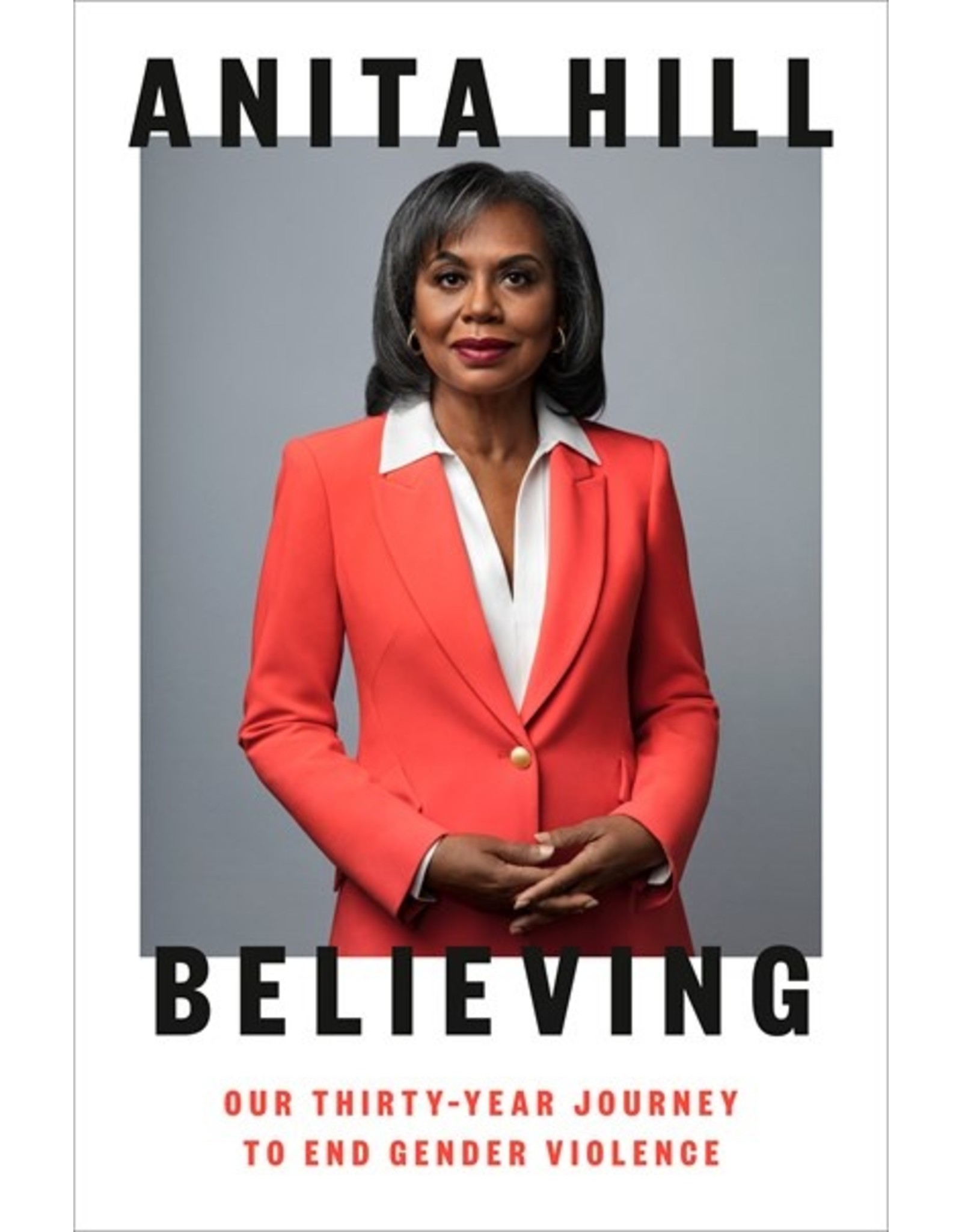 Books Believing : Our Thirty-Year Journey to End Gender Violence by Anita Hill