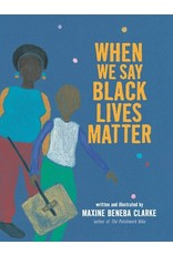 Books When We Say Black Lives Matter  written and illustrated by Maxine Beneba Clake