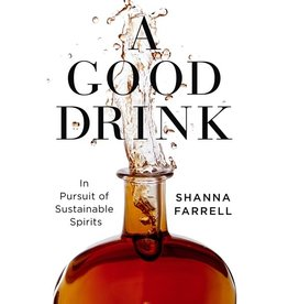 Books A Good Drink: In Pursuit of Sustainable Spirits by Shanna Farrell (Holiday Catalog 21)
