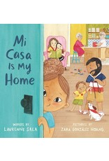 Books Mi Casa is My Home Words by Laurenne Sala Pictures by Zara Gonzalez Hoang