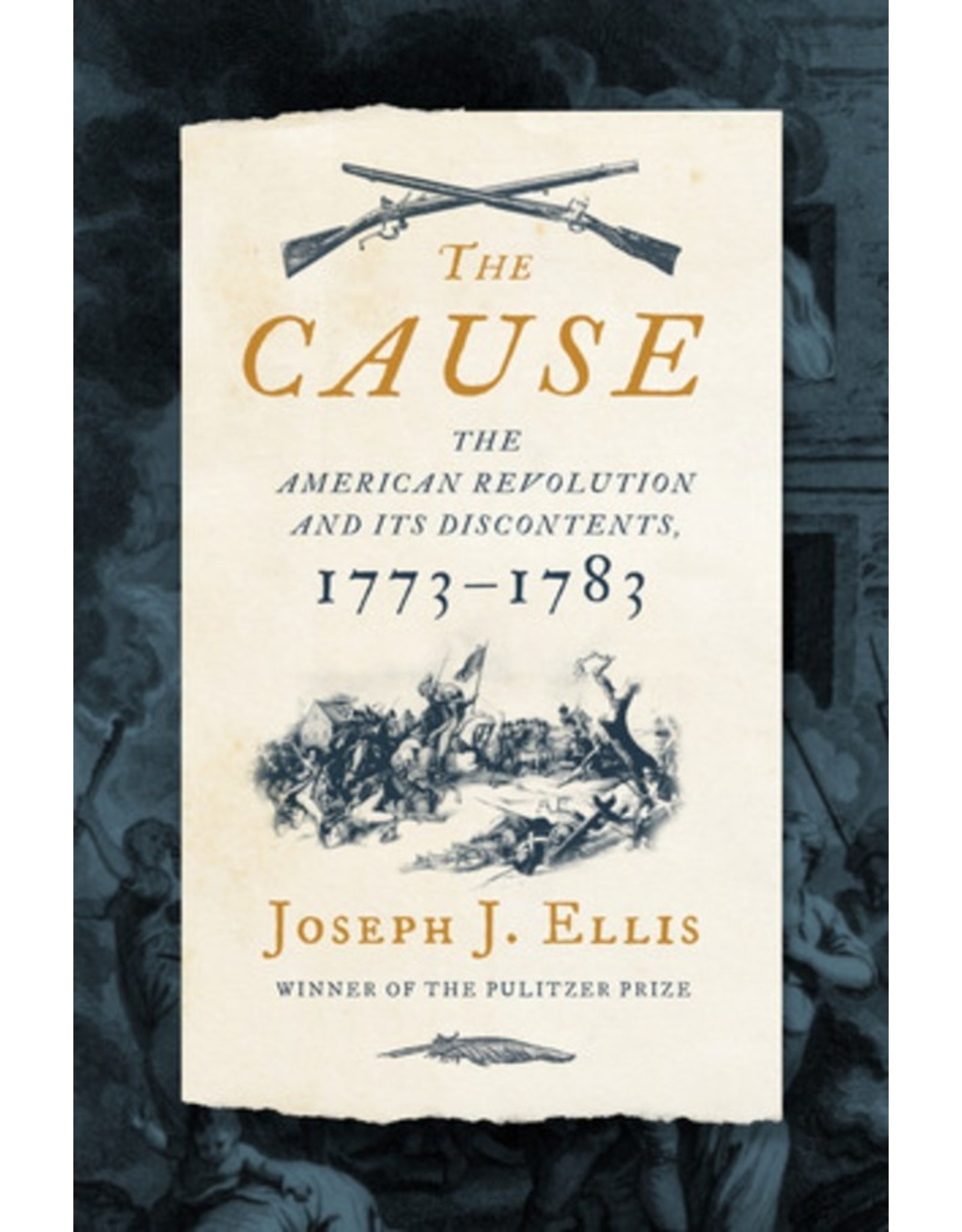 Books The Cause: The American Revolution and Its Discontents 1773-1783 by Joseph J. Ellis (Holiday Catalog 21)