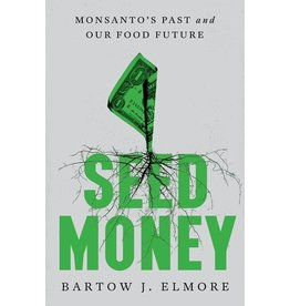 Books Seed Money: Monsanto's Past and Our Food Future by Bartow J. Elmore