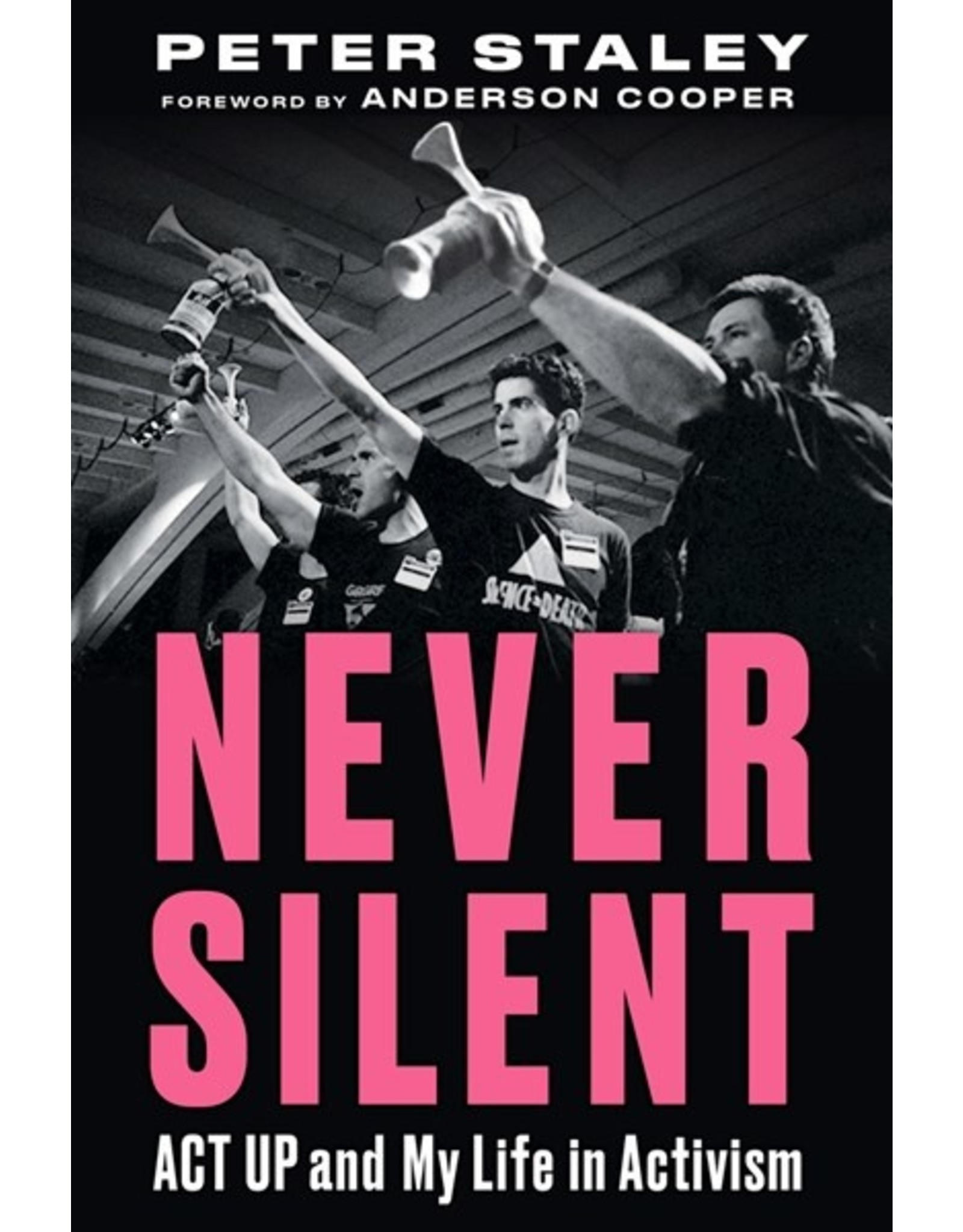 Books Never Silent : Act Up and My Life in Activism by Peter Staley