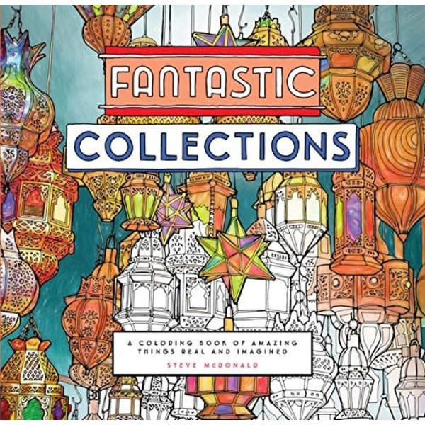 Fantastic Collections: A Coloring Book of Amazing Things Real and Imagined Paperback