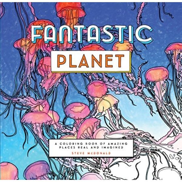 Fantastic Planet: A Coloring Book of Amazing Places