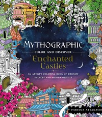 Mythographic Color and Discover: Enchanted Castles: An Artist's Coloring Book of Dreamy Palaces and Hidden Objects