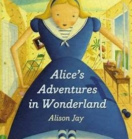 Dial Books Alice's Adventure in Wonderland by alison jay