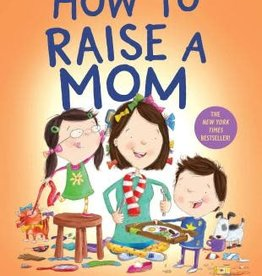 Alfred A. Knopf How To Raise A Mom by Jean Reagan