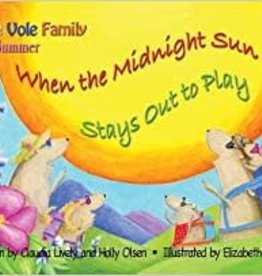 Publication Consultants When the Midnight Sun Stays Out to Play by Claudia Lively & Holly Olsen
