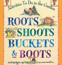 Workman Publishing Co Roots Shoots Buckets & Boots