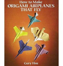Dover Publications How to Make Origami Airplanes that Fly
