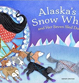 Sasquatch Books Alaska's Snow White and Her Seven Sled Dogs by Mindy Dwyer