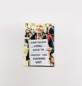 Ephemera Protest this fucking shit magnet