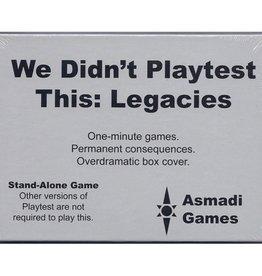 Asmadi Games We Didn't Playtest This: Legacies