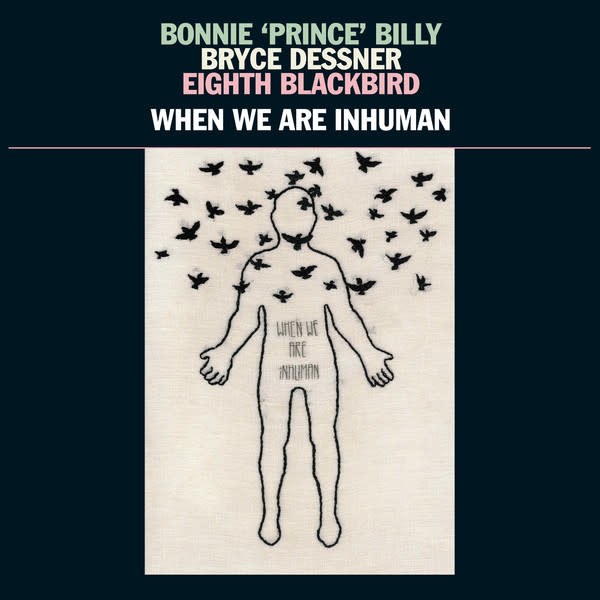 Rock/Pop Bonnie 'Prince' Billy / Bryce Dessner / Eighth Blackbird - When We Are Inhuman