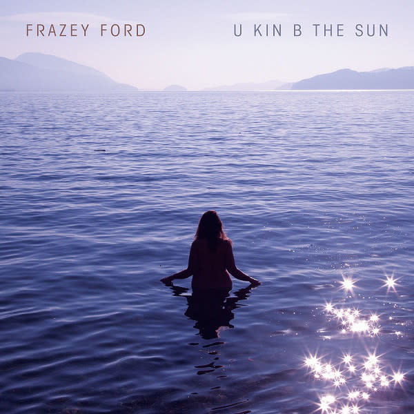 Rock/Pop Frazey Ford - U Kin B The Sun