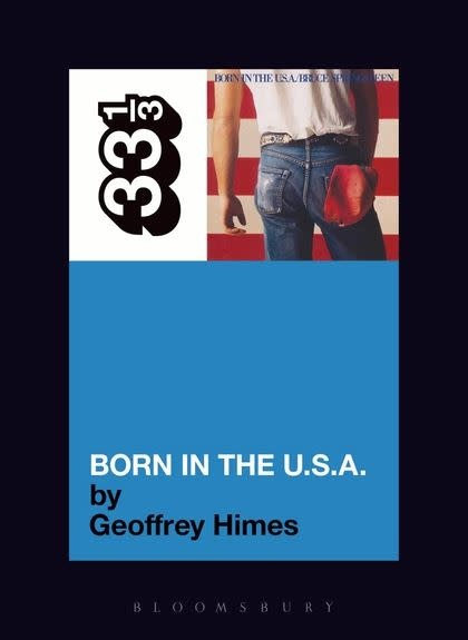 33 1/3 Series 33 1/3 - #027 - Bruce Springsteen's Born In The U.S.A. - Geoffrey Himes