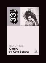 33 1/3 Series 33 1/3 - #048 - PJ Harvey's Rid Of Me - A Story By Kate Schatz