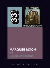 33 1/3 Series 33 1/3 - #083 - Television's Marquee Moon - Bryan Waterman