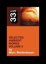 33 1/3 Series 33 1/3 - #090 - Aphex Twin's Selected Ambient Works Volume II - Marc Weidenbaum