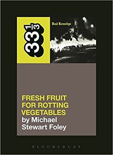 33 1/3 Series 33 1/3 - #105 - Dead Kennedys' Fresh Fruit For Rotting Vegetables - Michael Stewart Foley