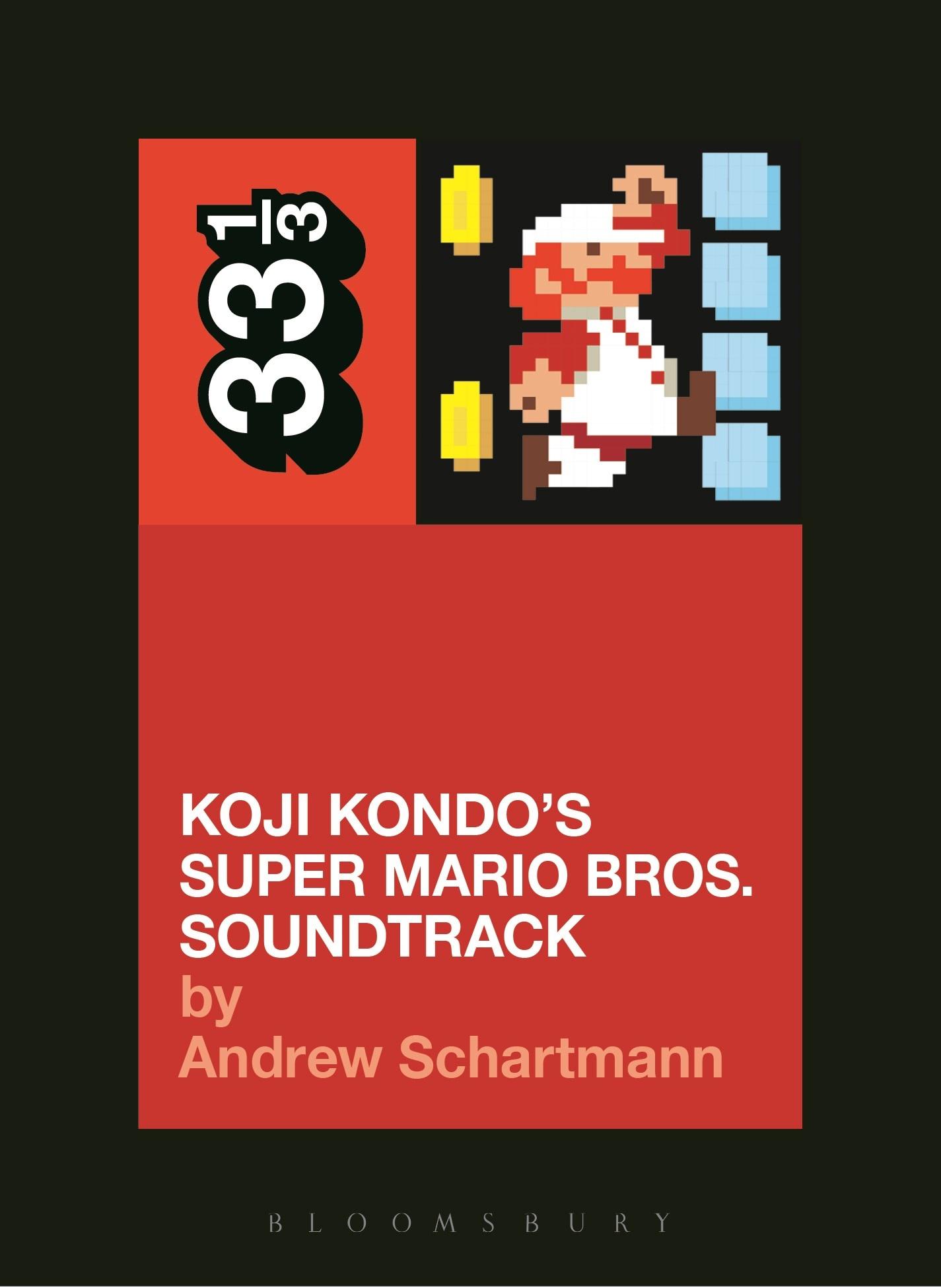 33 1/3 Series 33 1/3 - #106 - Koji Kondo's Super Mario Bros. Soundtrack - Andrew Schartmann