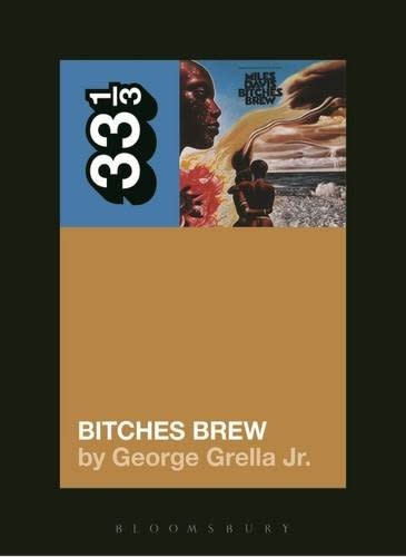 33 1/3 Series 33 1/3 - #110 - Miles Davis' Bitches Brew - George Grella Jr.
