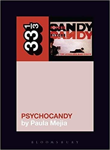 33 1/3 Series 33 1/3 - #118 - The Jesus And Mary Chain's Psychocandy - Paula Meija