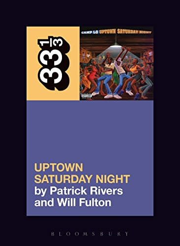 33 1/3 Series 33 1/3 - #125 - Camp Lo's Uptown Saturday Night - Patrick Rivers and Will Fulton