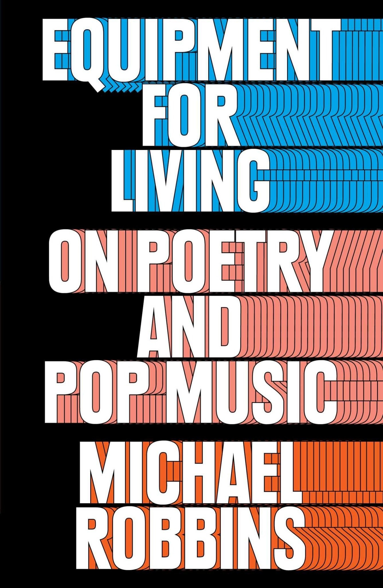 Cultural Studies Equipment For Living: On Poetry And Pop Music - Michael Robbins