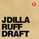 Hip Hop/Rap J Dilla - Ruff Draft