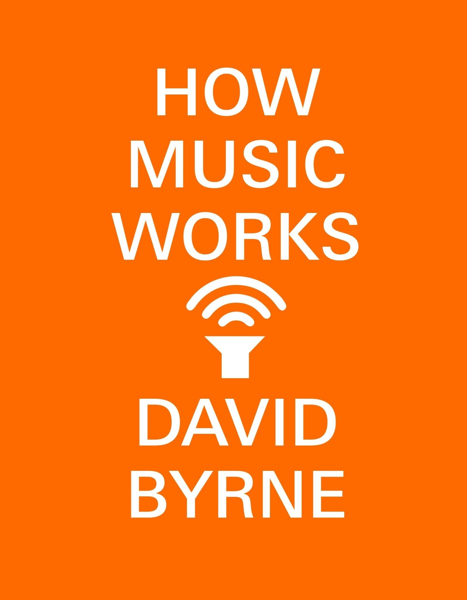 About Music How Music Works - David Byrne