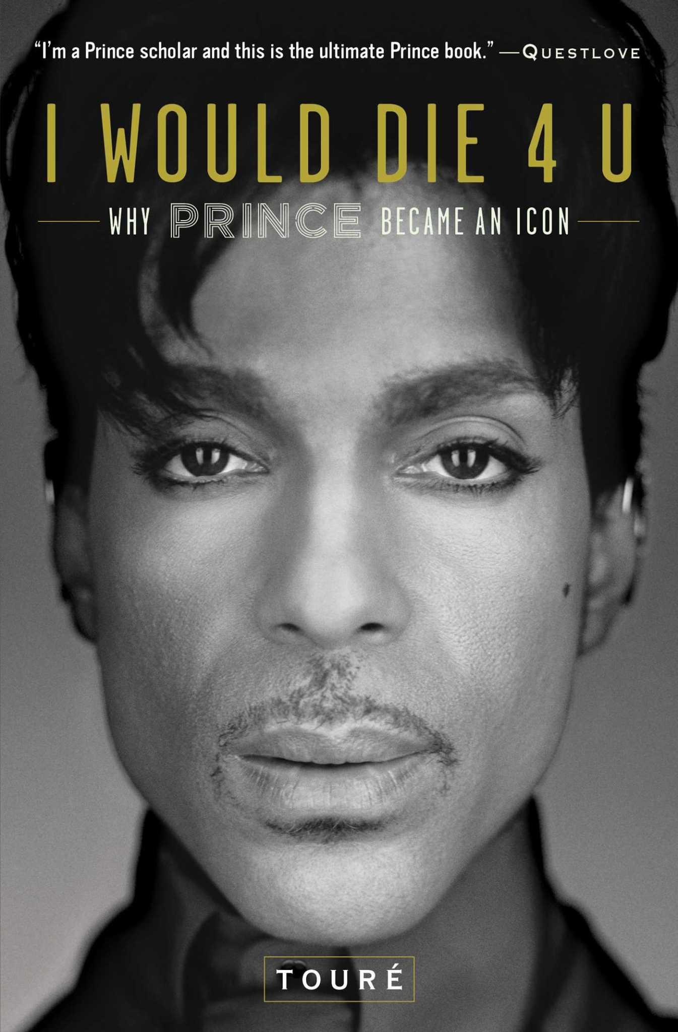 Biographies & Memoirs I Would Die 4 U: Why Prince Became An Icon - Toure