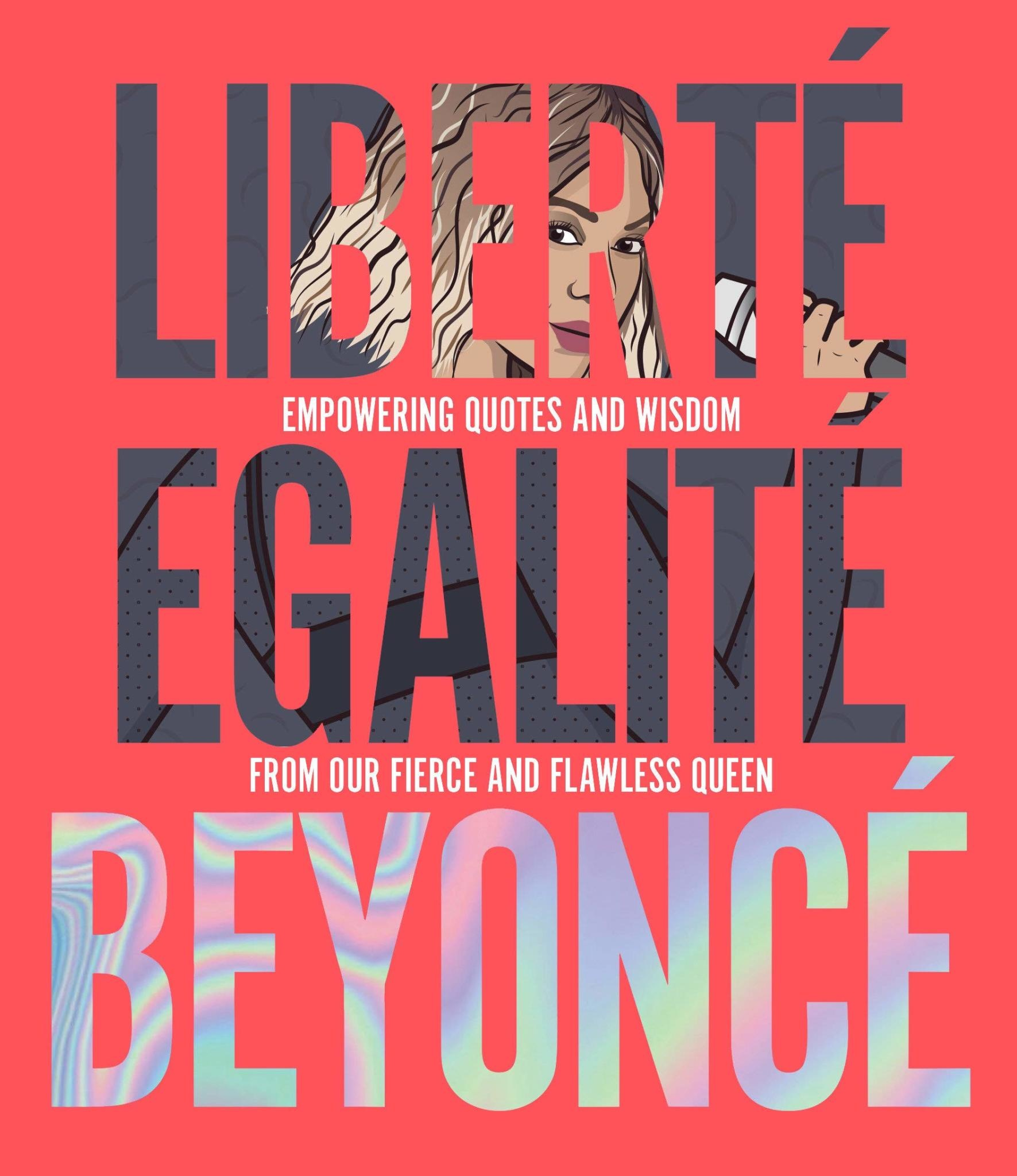 Gift Liberté, Egalité: Empowering Quotes And Wisdom From Our Fierce And Flawless Queen - Beyoncé