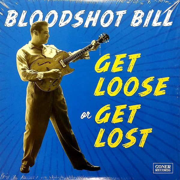 Rock/Pop Bloodshot Bill - Get Loose or Get Lost