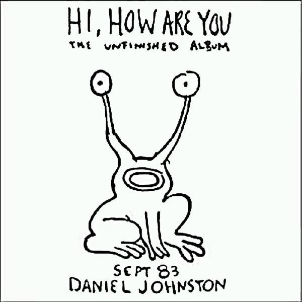 Rock/Pop Daniel Johnston - Hi, How Are You: The Unfinished Album (2007 Press) (NM)