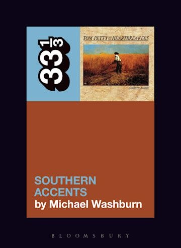 33 1/3 Series 33 1/3 - #139 - Tom Petty's Southern Accents  - Michael Washburn