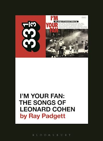 33 1/3 Series 33 1/3 - #147 - Various Artists' I'm Your Fan: The Songs of Leonard Cohen - Ray Padgett