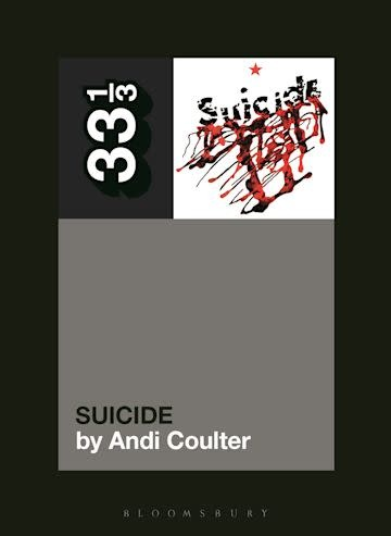 33 1/3 Series 33 1/3 - #149 - Suicide's Suicide - Andi Coulier