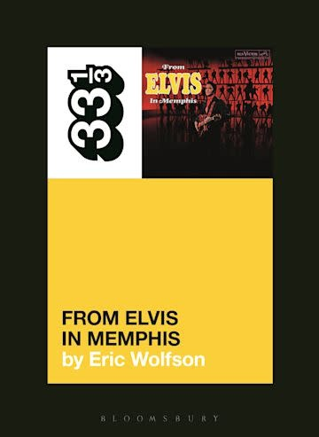 33 1/3 Series 33 1/3 - #150 - Elvis Presley's From Elvis in Memphis - Eric Wolfson