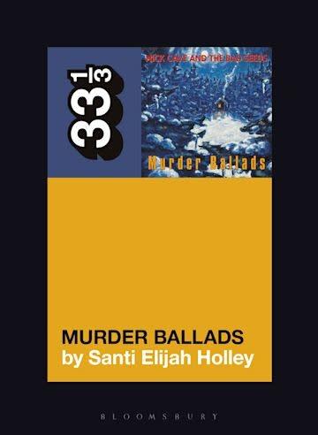 33 1/3 Series 33 1/3 - #151 - Nick Cave and the Bad Seeds' Murder Ballads - Santi Elijah Holley