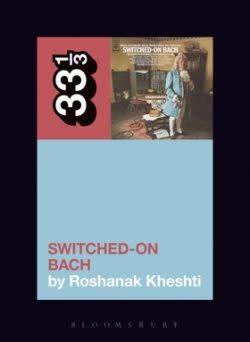33 1/3 Series 33 1/3 - #141 -Wendy Carlos's Switched on Bach - Roshanak Kheshti