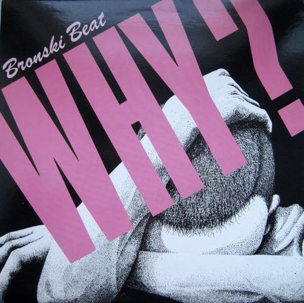 Rock/Pop Bronski Beat - Why? b/w Close To The Edge (Still Sealed; Hole Punch)
